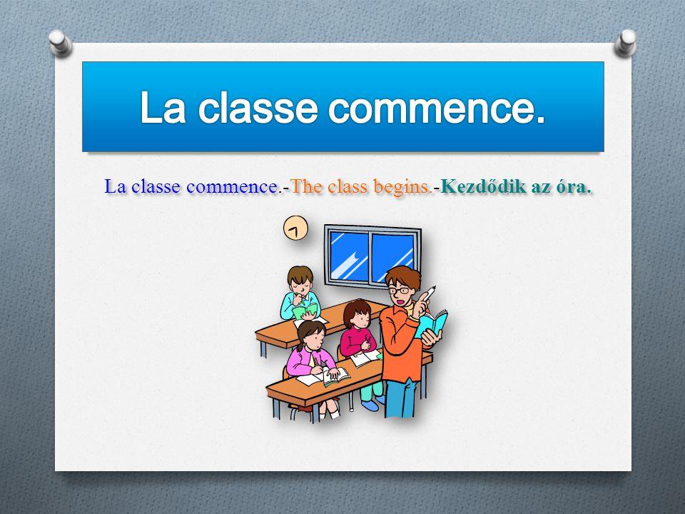 La classe commence.-The class begins.-Kezdődik az óra.