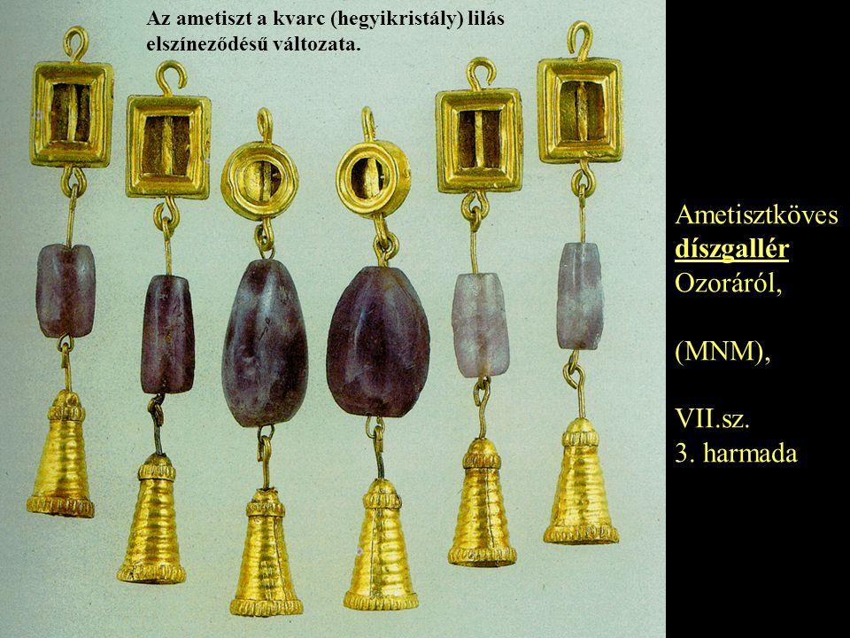Ametisztköves díszgallér Ozoráról, (MNM), VII.sz. 3. harmada Az ametiszt a kvarc (hegyikristály) lilás elszíneződésű változata.