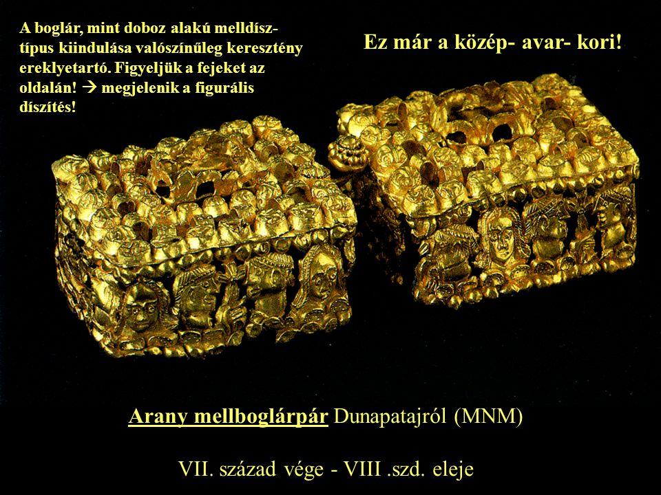 Arany mellboglárpár Dunapatajról (MNM) VII. század vége - VIII.szd. eleje A boglár, mint doboz alakú melldísz- típus kiindulása valószínűleg keresztén