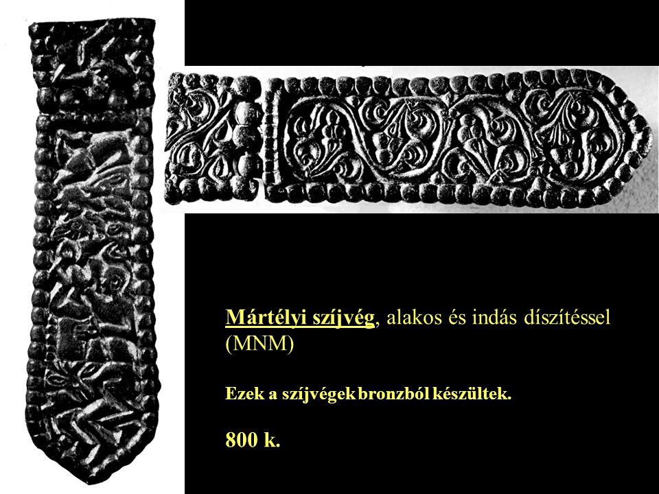 Mártélyi szíjvég, alakos és indás díszítéssel (MNM) Ezek a szíjvégek bronzból készültek. 800 k.