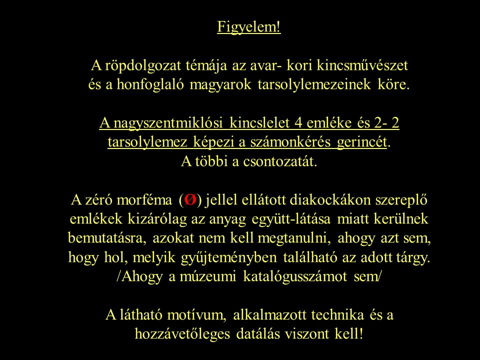 Figyelem! A röpdolgozat témája az avar- kori kincsművészet és a honfoglaló magyarok tarsolylemezeinek köre. A nagyszentmiklósi kincslelet 4 emléke és