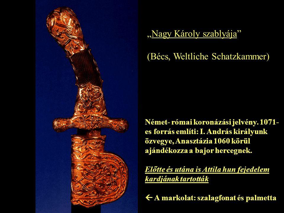 """""""Nagy Károly szablyája"""" (Bécs, Weltliche Schatzkammer) Német- római koronázási jelvény. 1071- es forrás említi: I. András királyunk özvegye, Anasztázi"""