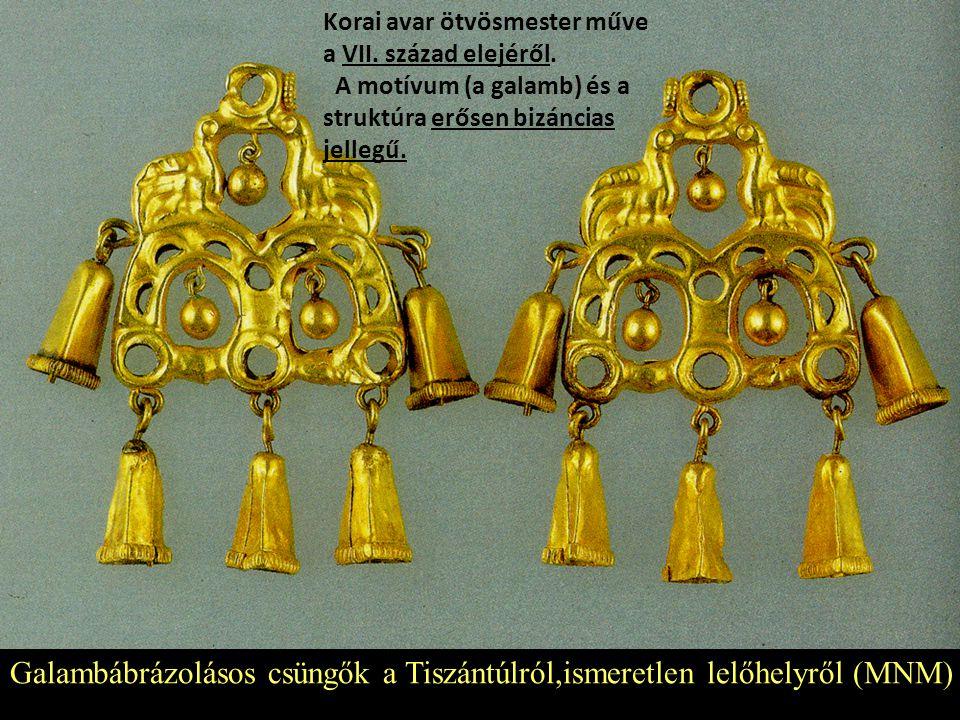Galambábrázolásos csüngők a Tiszántúlról,ismeretlen lelőhelyről (MNM) Korai avar ötvösmester műve a VII. század elejéről. A motívum (a galamb) és a st
