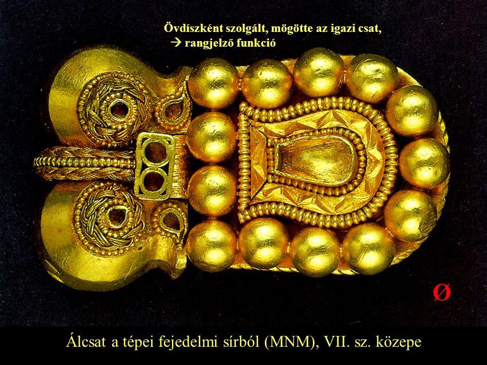 Álcsat a tépei fejedelmi sírból (MNM), VII. sz. közepe Ø Övdíszként szolgált, mögötte az igazi csat,  rangjelző funkció