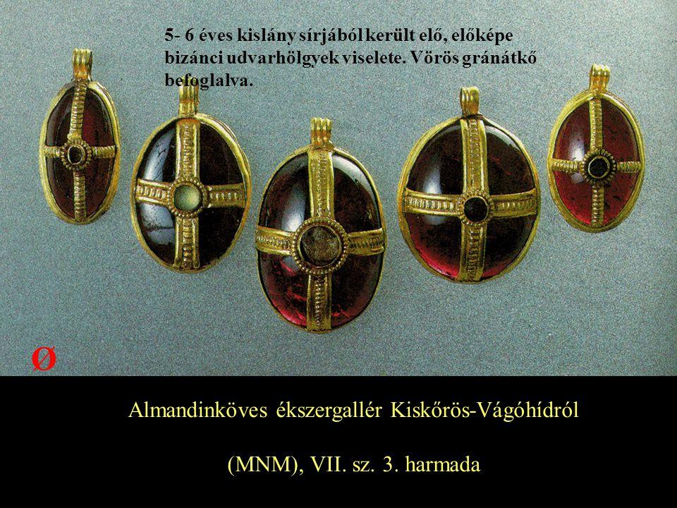 Almandinköves ékszergallér Kiskőrös-Vágóhídról (MNM), VII. sz. 3. harmada 5- 6 éves kislány sírjából került elő, előképe bizánci udvarhölgyek viselete