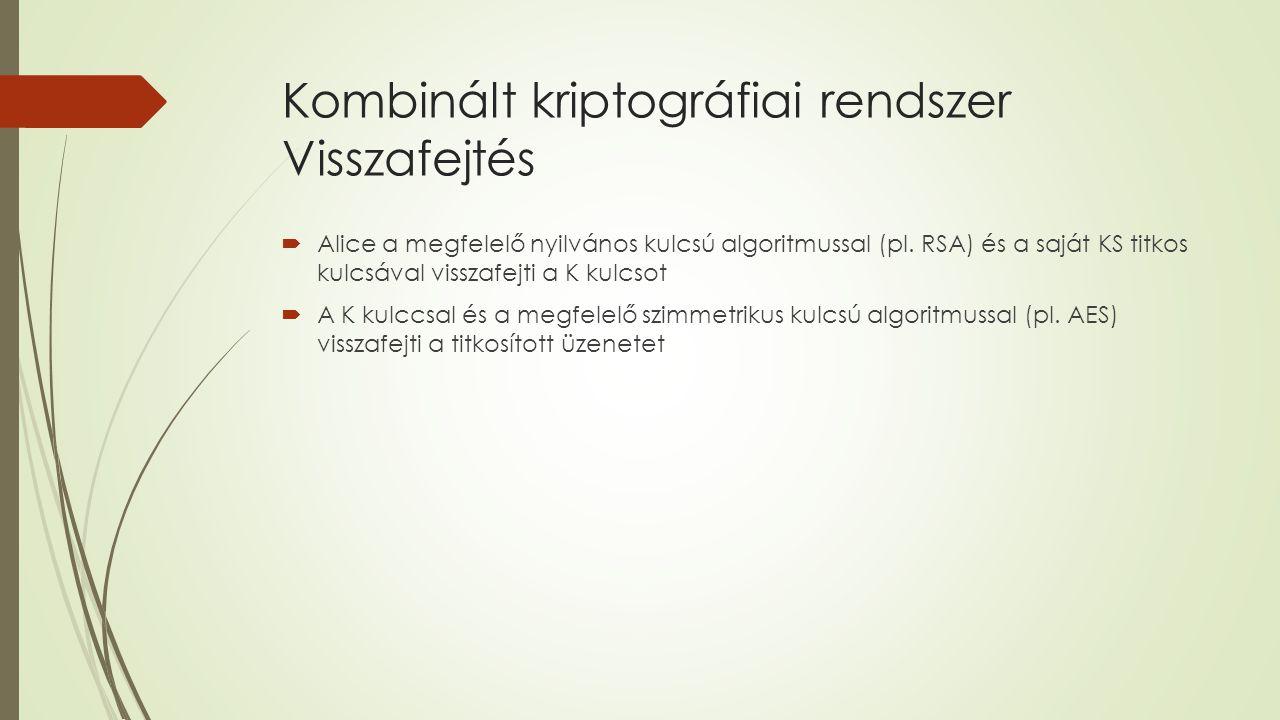 Kombinált kriptográfiai rendszer Visszafejtés  Alice a megfelelő nyilvános kulcsú algoritmussal (pl.