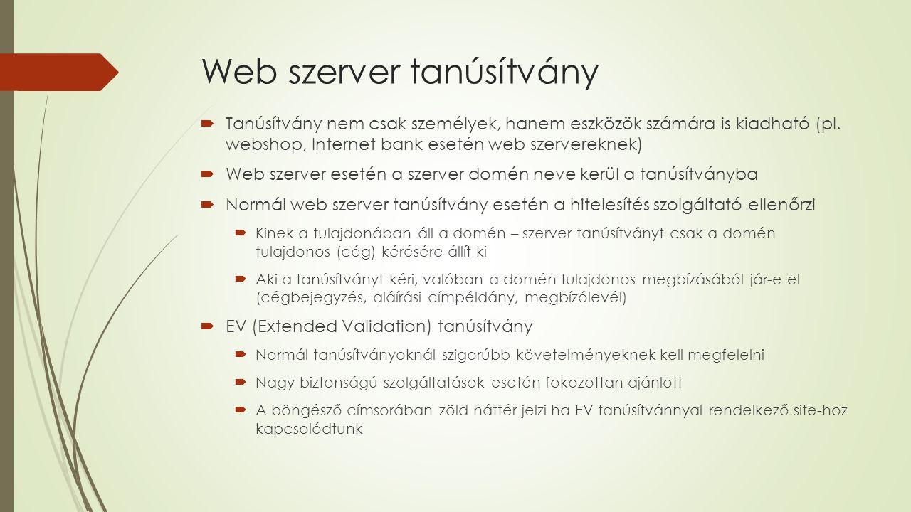 Web szerver tanúsítvány  Tanúsítvány nem csak személyek, hanem eszközök számára is kiadható (pl.
