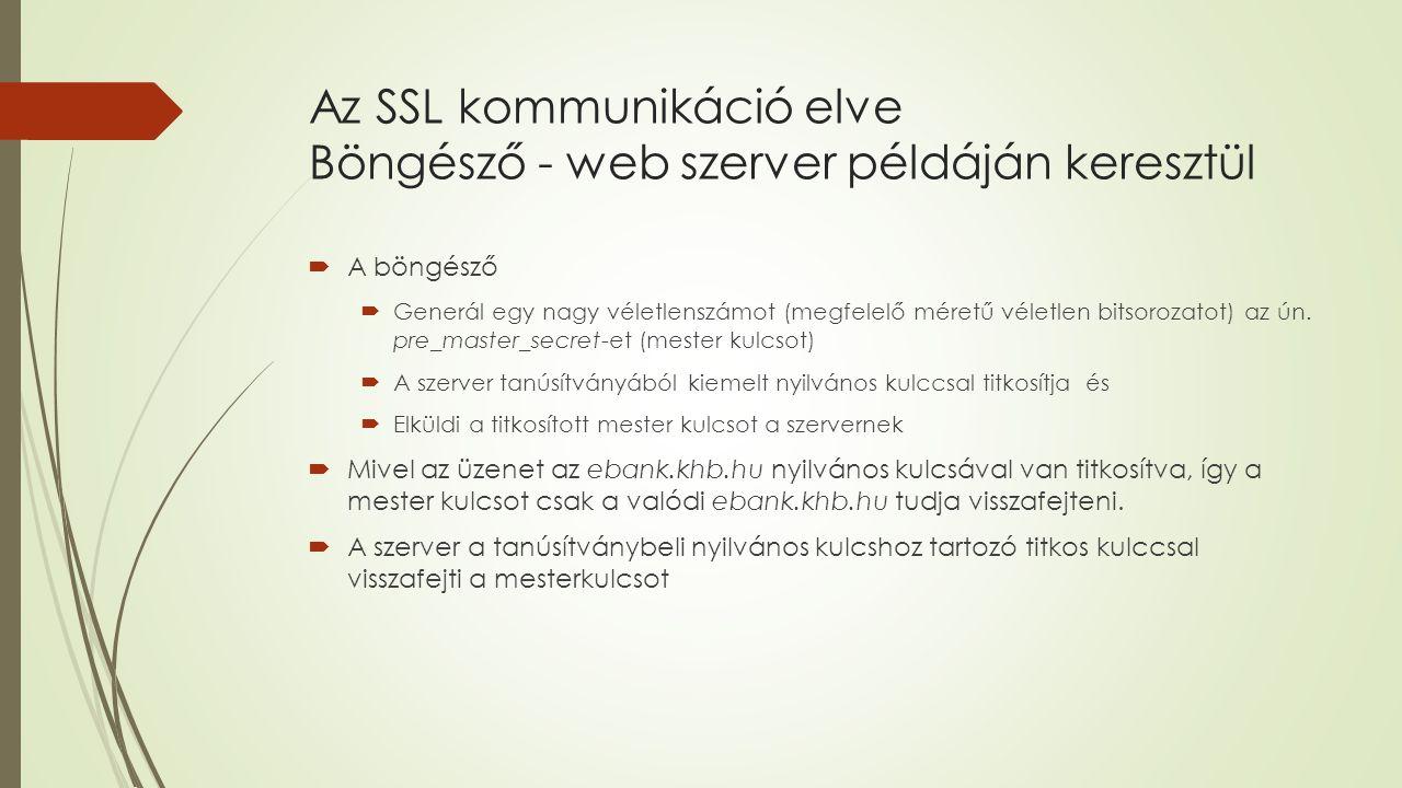 Az SSL kommunikáció elve Böngésző - web szerver példáján keresztül  A böngésző  Generál egy nagy véletlenszámot (megfelelő méretű véletlen bitsorozatot) az ún.