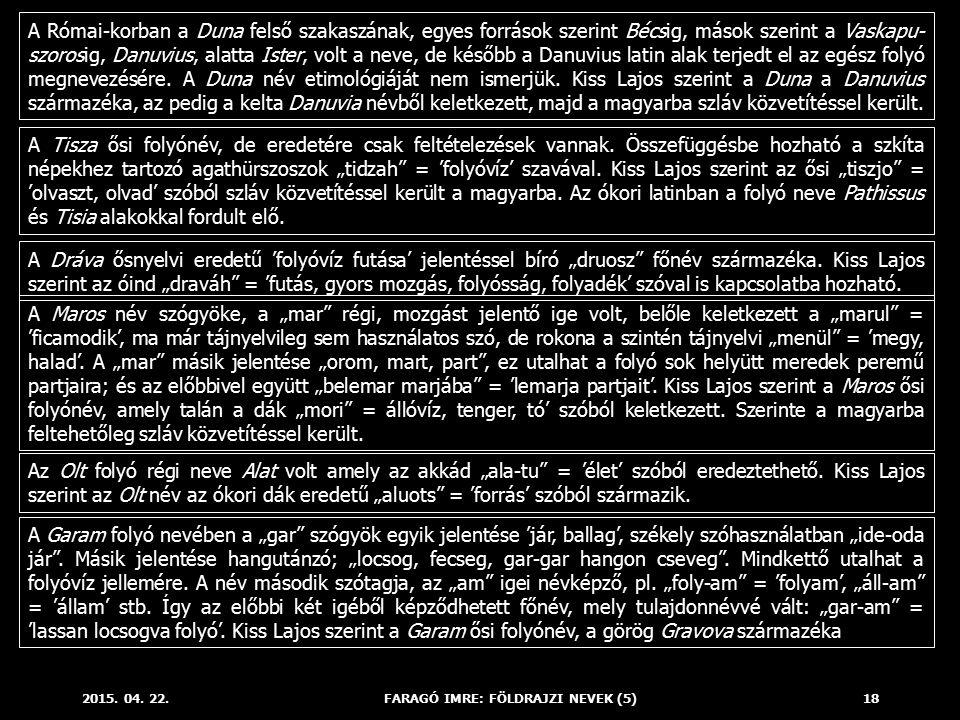 2015. 04. 22.FARAGÓ IMRE: FÖLDRAJZI NEVEK (5)18 A Római-korban a Duna felső szakaszának, egyes források szerint Bécsig, mások szerint a Vaskapu- szoro