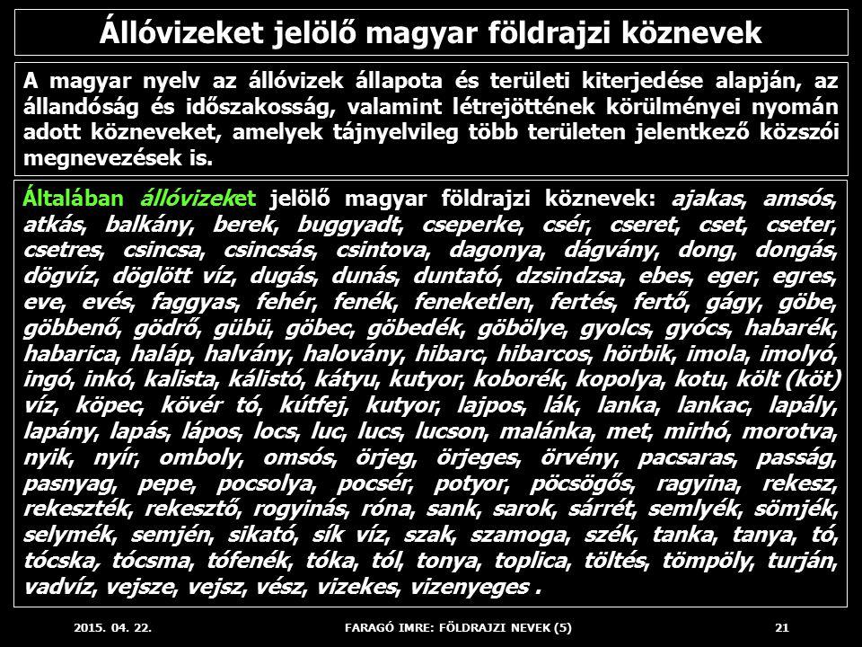 2015. 04. 22.FARAGÓ IMRE: FÖLDRAJZI NEVEK (5)21 A magyar nyelv az állóvizek állapota és területi kiterjedése alapján, az állandóság és időszakosság, v