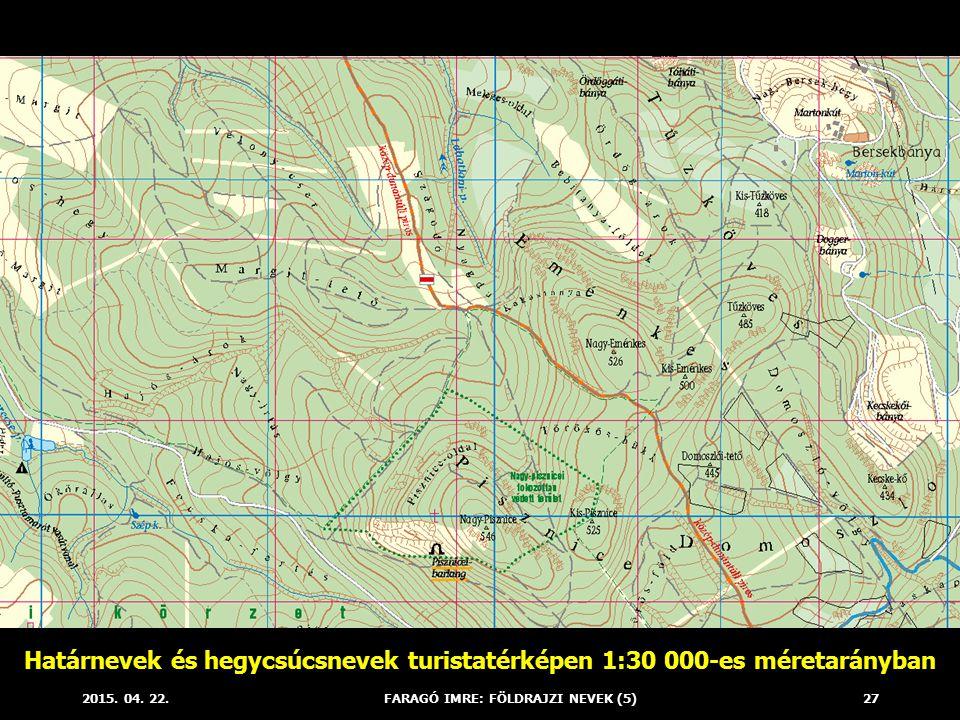 2015. 04. 22.FARAGÓ IMRE: FÖLDRAJZI NEVEK (5)27 Határnevek és hegycsúcsnevek turistatérképen 1:30 000-es méretarányban