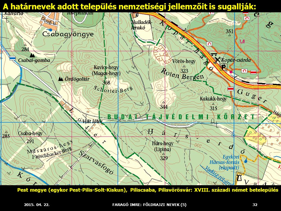 2015. 04. 22.FARAGÓ IMRE: FÖLDRAJZI NEVEK (5)32 A határnevek adott település nemzetiségi jellemzőit is sugallják: Pest megye (egykor Pest-Pilis-Solt-K
