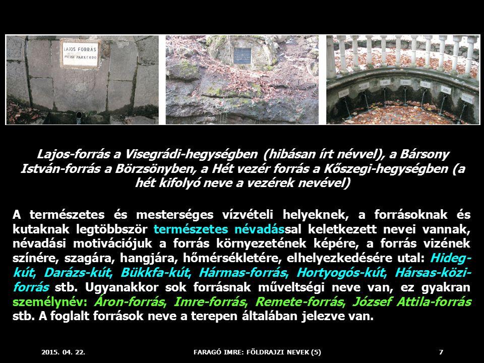 2015. 04. 22.FARAGÓ IMRE: FÖLDRAJZI NEVEK (5)7 Lajos-forrás a Visegrádi-hegységben (hibásan írt névvel), a Bársony István-forrás a Börzsönyben, a Hét