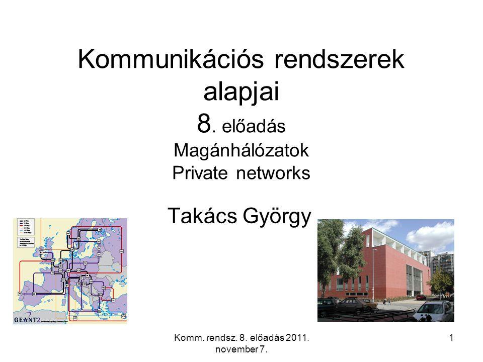Komm. rendsz. 8. előadás 2011. november 7. 1 Kommunikációs rendszerek alapjai 8. előadás Magánhálózatok Private networks Takács György