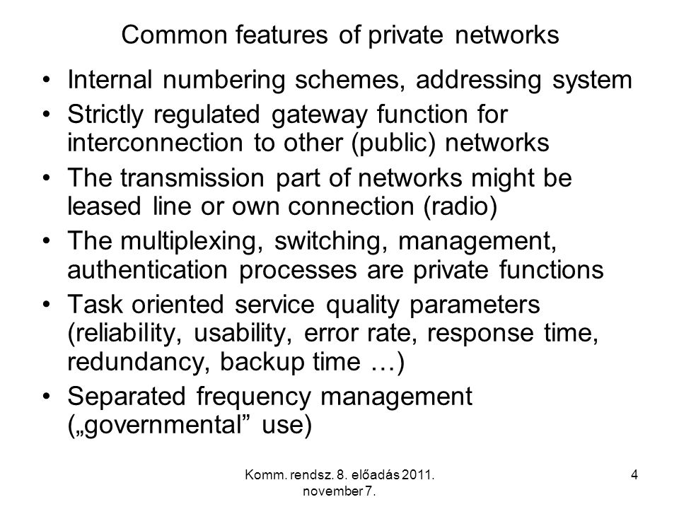 Komm. rendsz. 8. előadás 2011. november 7. 4 Common features of private networks Internal numbering schemes, addressing system Strictly regulated gate