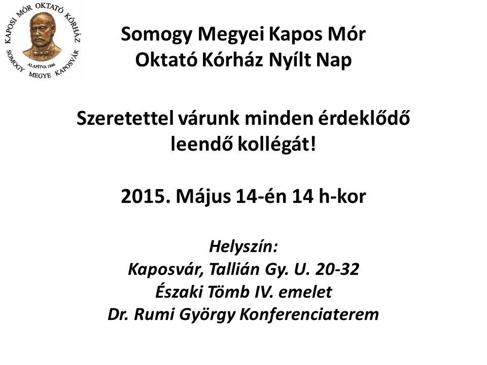 Somogy Megyei Kapos Mór Oktató Kórház Nyílt Nap Szeretettel várunk minden érdeklődő leendő kollégát! 2015. Május 14-én 14 h-kor Helyszín: Kaposvár, Ta