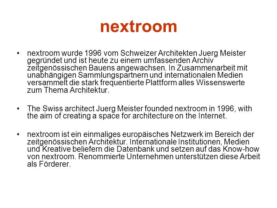 nextroom nextroom wurde 1996 vom Schweizer Architekten Juerg Meister gegründet und ist heute zu einem umfassenden Archiv zeitgenössischen Bauens angew