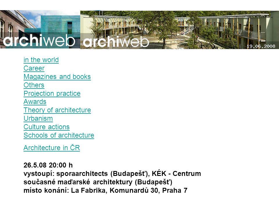 26.5.08 20:00 h vystoupí: sporaarchitects (Budapešť), KÉK - Centrum současné maďarské architektury (Budapešť) místo konání: La Fabrika, Komunardů 30,