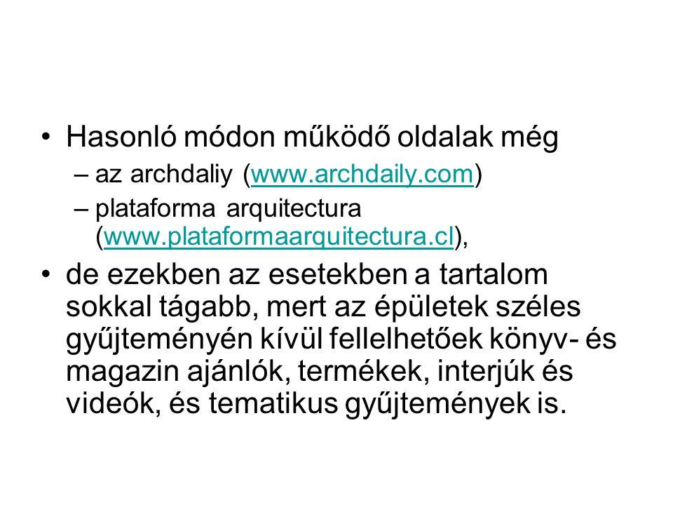 Hasonló módon működő oldalak még –az archdaliy (www.archdaily.com)www.archdaily.com –plataforma arquitectura (www.plataformaarquitectura.cl),www.plata