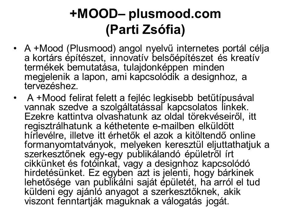 +MOOD– plusmood.com (Parti Zsófia) A +Mood (Plusmood) angol nyelvű internetes portál célja a kortárs építészet, innovatív belsőépítészet és kreatív te