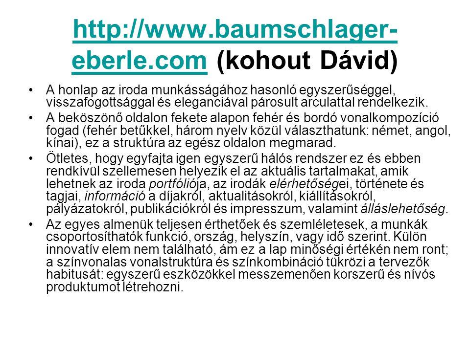 http://www.baumschlager- eberle.comhttp://www.baumschlager- eberle.com (kohout Dávid) A honlap az iroda munkásságához hasonló egyszerűséggel, visszafo