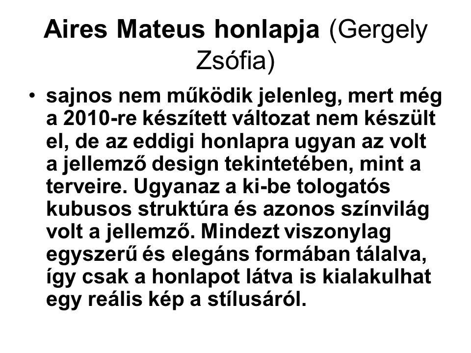 Aires Mateus honlapja (Gergely Zsófia) sajnos nem működik jelenleg, mert még a 2010-re készített változat nem készült el, de az eddigi honlapra ugyan
