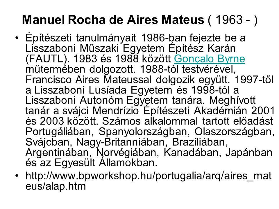 Manuel Rocha de Aires Mateus ( 1963 - ) Építészeti tanulmányait 1986-ban fejezte be a Lisszaboni Műszaki Egyetem Építész Karán (FAUTL). 1983 és 1988 k