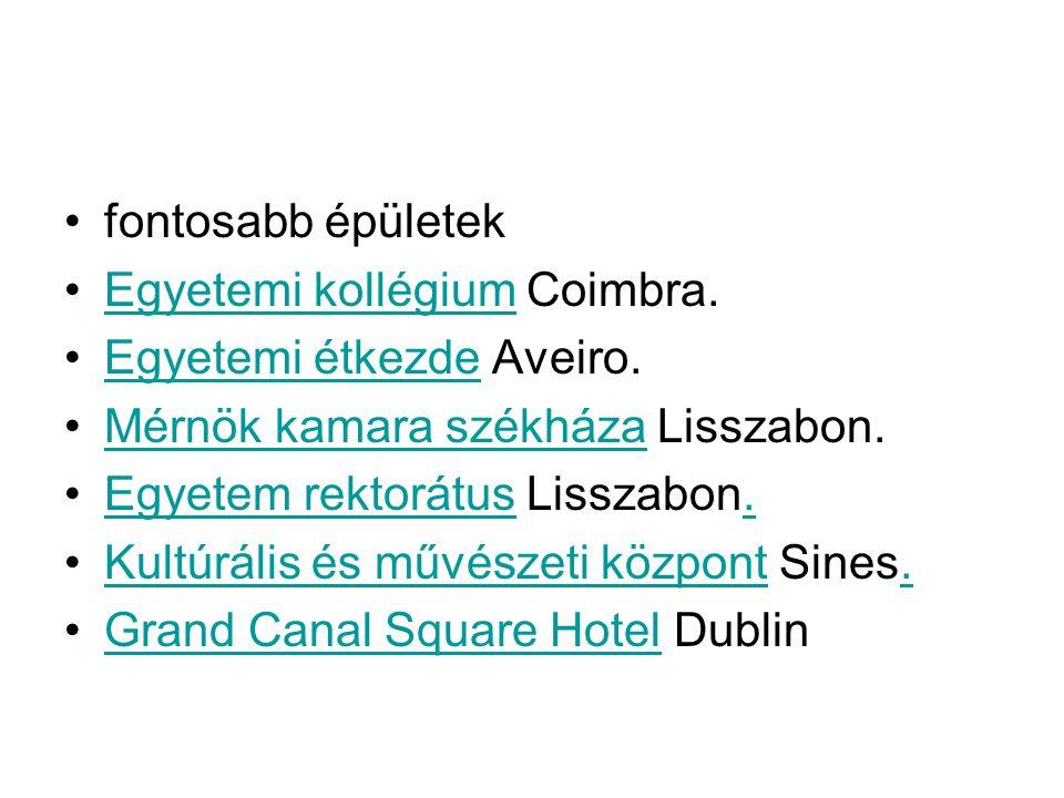 fontosabb épületek Egyetemi kollégium Coimbra.Egyetemi kollégium Egyetemi étkezde Aveiro.Egyetemi étkezde Mérnök kamara székháza Lisszabon.Mérnök kama
