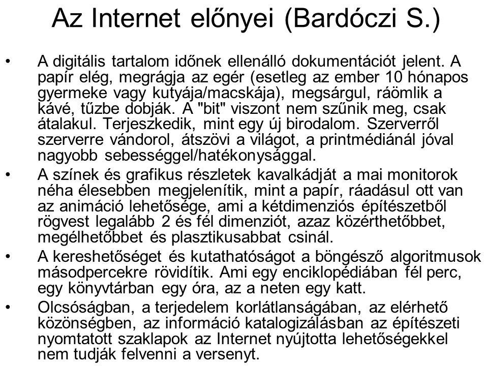 Az Internet előnyei (Bardóczi S.) A digitális tartalom időnek ellenálló dokumentációt jelent. A papír elég, megrágja az egér (esetleg az ember 10 hóna