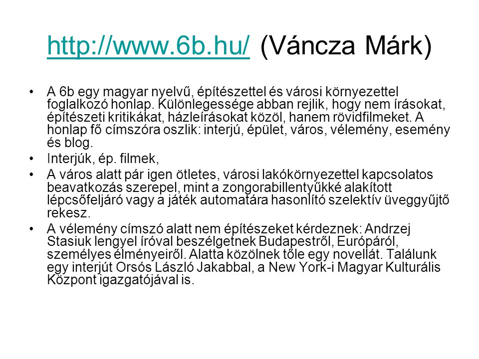 http://www.6b.hu/http://www.6b.hu/ (Váncza Márk) A 6b egy magyar nyelvű, építészettel és városi környezettel foglalkozó honlap. Különlegessége abban r