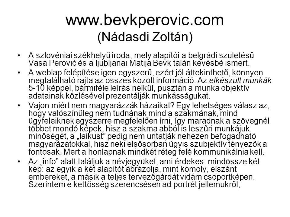 www.bevkperovic.com (Nádasdi Zoltán) A szlovéniai székhelyű iroda, mely alapítói a belgrádi születésű Vasa Perović és a ljubljanai Matija Bevk talán k