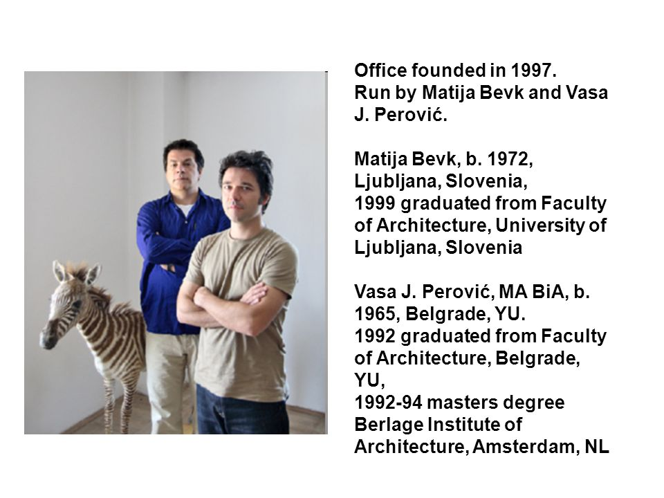 Office founded in 1997.Run by Matija Bevk and Vasa J.