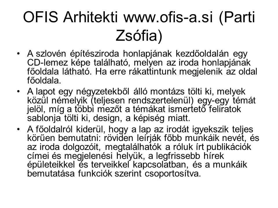 OFIS Arhitekti www.ofis-a.si (Parti Zsófia) A szlovén építésziroda honlapjának kezdőoldalán egy CD-lemez képe található, melyen az iroda honlapjának f