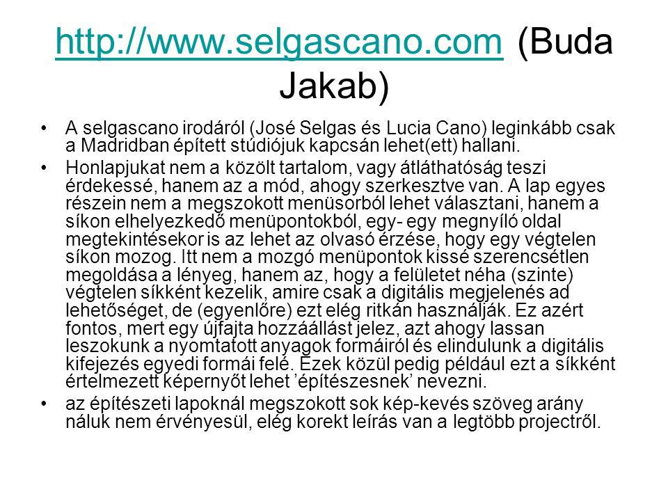 http://www.selgascano.comhttp://www.selgascano.com (Buda Jakab) A selgascano irodáról (José Selgas és Lucia Cano) leginkább csak a Madridban épített s