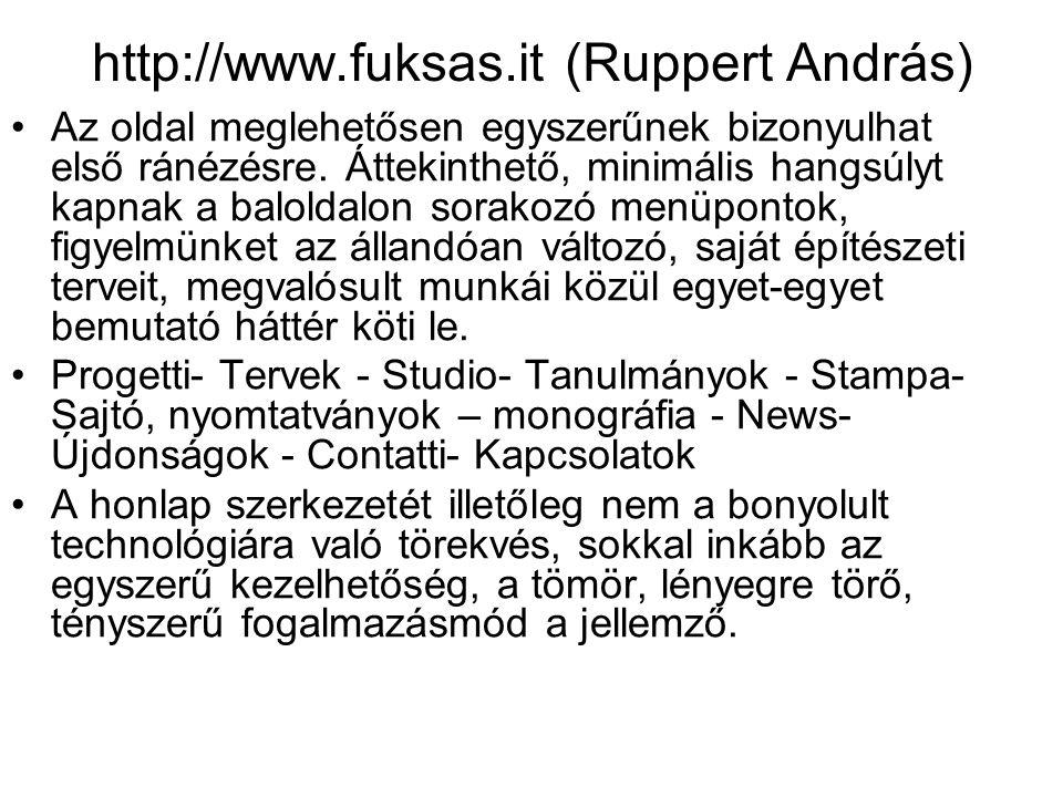 http://www.fuksas.it (Ruppert András) Az oldal meglehetősen egyszerűnek bizonyulhat első ránézésre. Áttekinthető, minimális hangsúlyt kapnak a balolda