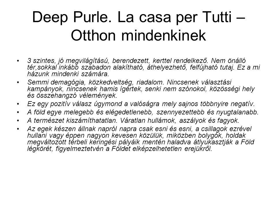 Deep Purle. La casa per Tutti – Otthon mindenkinek 3 szintes, jó megvilágítású, berendezett, kerttel rendelkező. Nem önálló tér,sokkal inkább szabadon