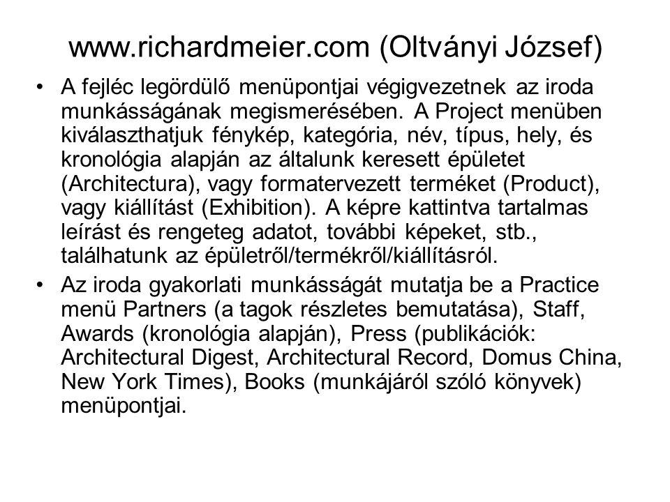 www.richardmeier.com (Oltványi József) A fejléc legördülő menüpontjai végigvezetnek az iroda munkásságának megismerésében. A Project menüben kiválaszt