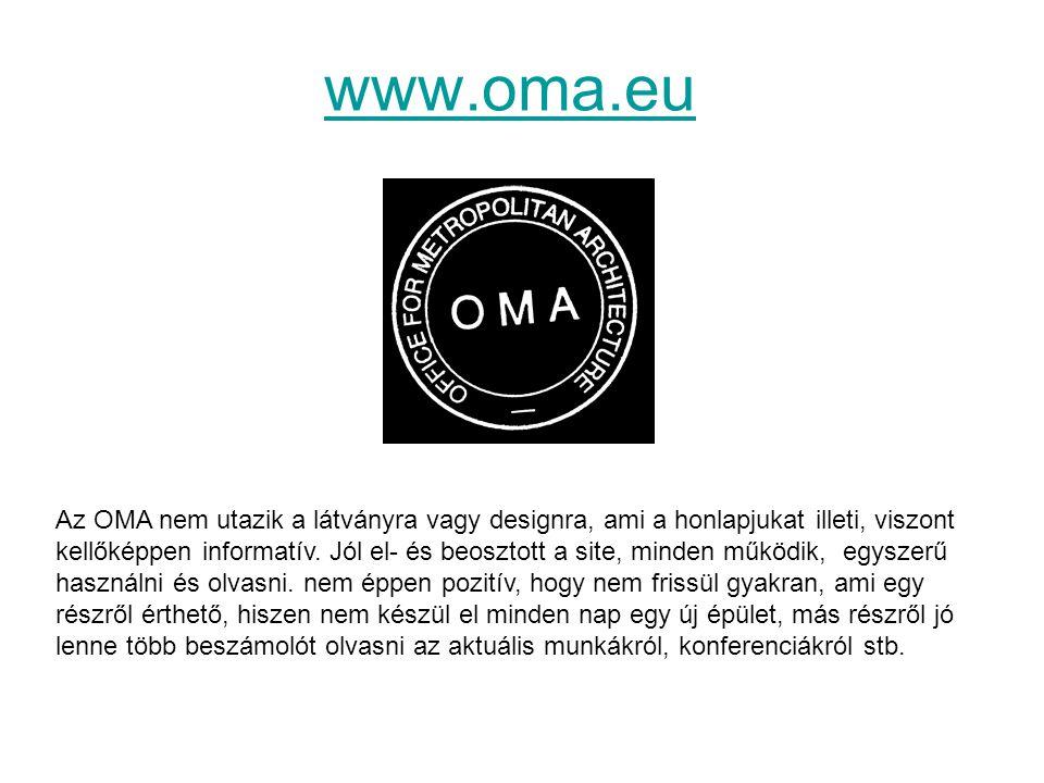 www.oma.eu Az OMA nem utazik a látványra vagy designra, ami a honlapjukat illeti, viszont kellőképpen informatív. Jól el- és beosztott a site, minden