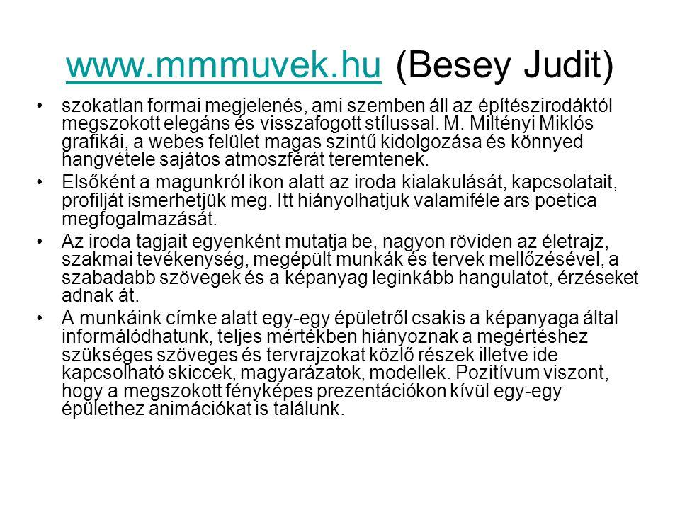 www.mmmuvek.huwww.mmmuvek.hu (Besey Judit) szokatlan formai megjelenés, ami szemben áll az építészirodáktól megszokott elegáns és visszafogott stíluss