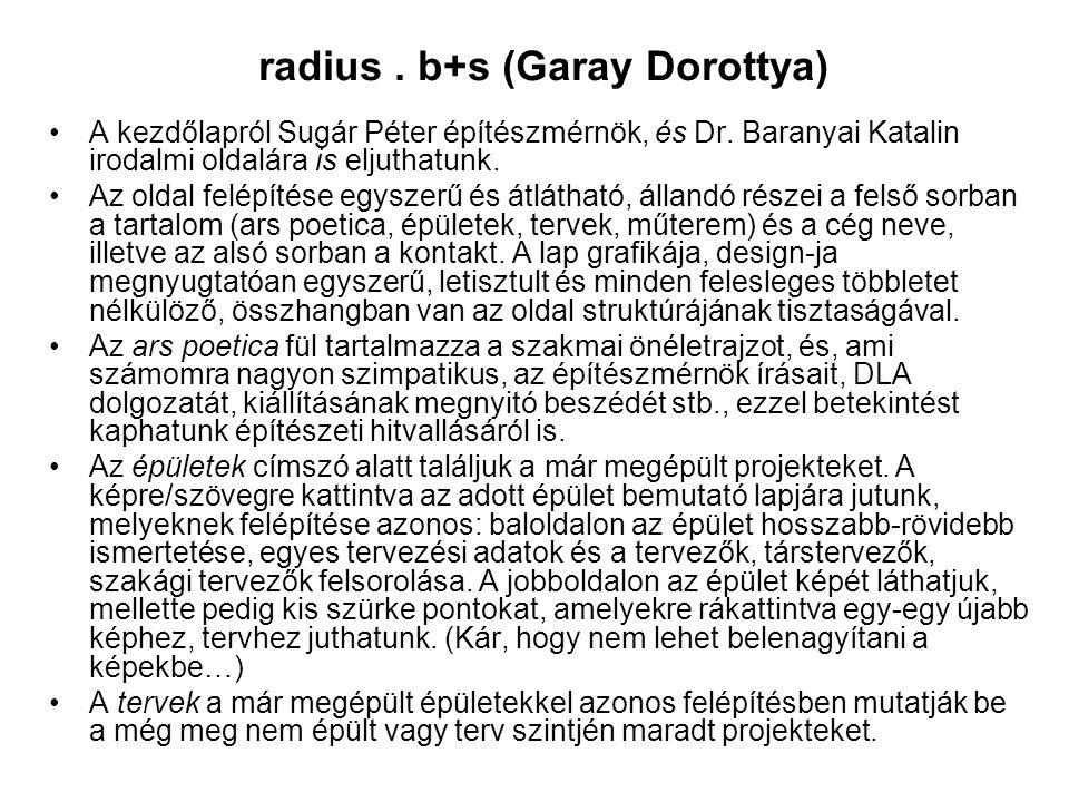 radius. b+s (Garay Dorottya) A kezdőlapról Sugár Péter építészmérnök, és Dr. Baranyai Katalin irodalmi oldalára is eljuthatunk. Az oldal felépítése eg