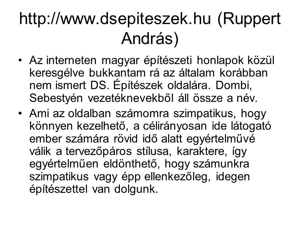 http://www.dsepiteszek.hu (Ruppert András) Az interneten magyar építészeti honlapok közül keresgélve bukkantam rá az általam korábban nem ismert DS. É