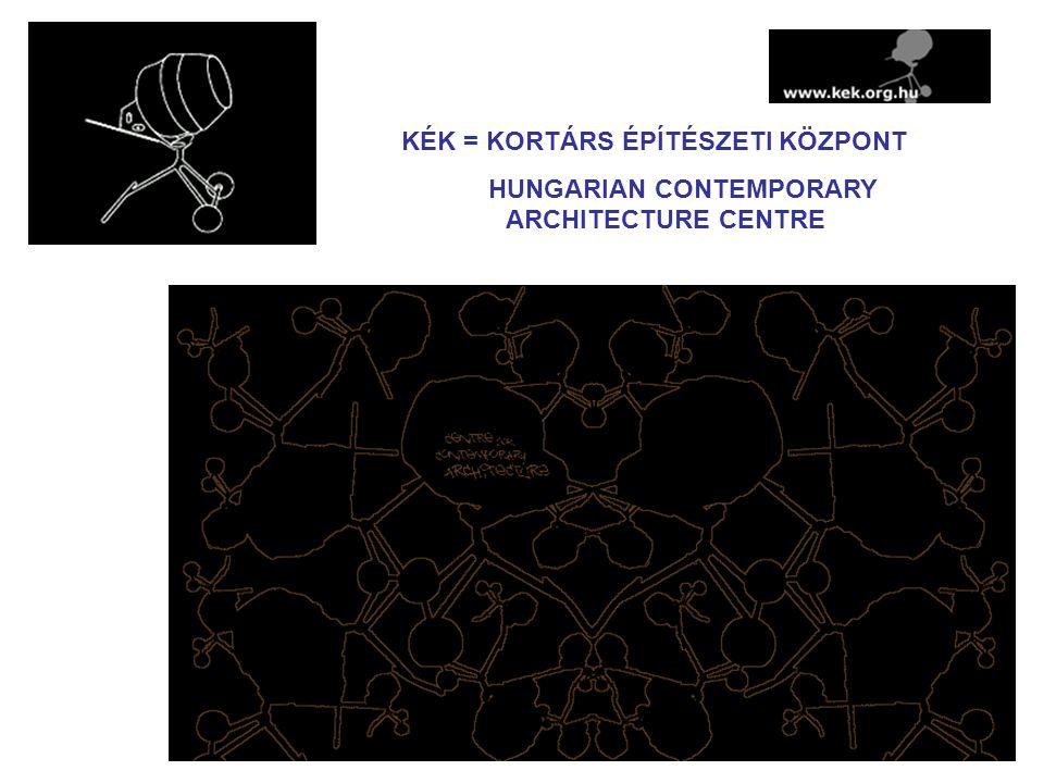 KÉK = KORTÁRS ÉPÍTÉSZETI KÖZPONT HUNGARIAN CONTEMPORARY ARCHITECTURE CENTRE