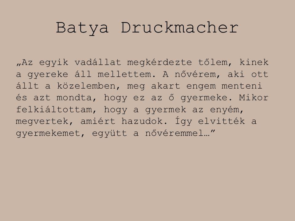 """Batya Druckmacher """"Az egyik vadállat megkérdezte tőlem, kinek a gyereke áll mellettem. A nővérem, aki ott állt a közelemben, meg akart engem menteni é"""
