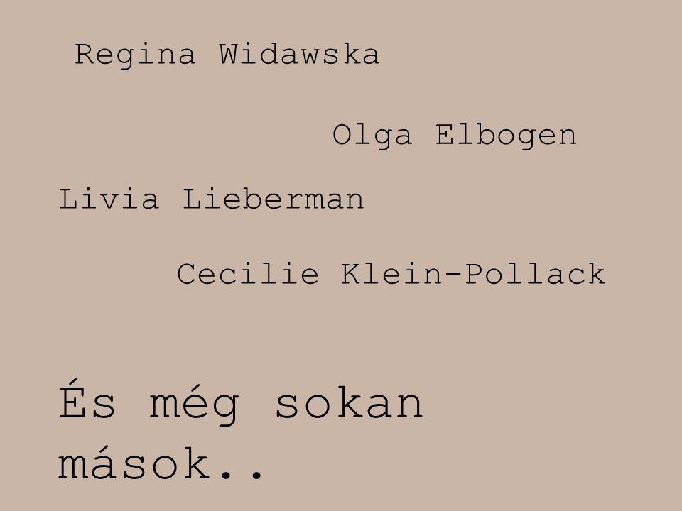 Regina Widawska Olga Elbogen Livia Lieberman Cecilie Klein-Pollack És még sokan mások..