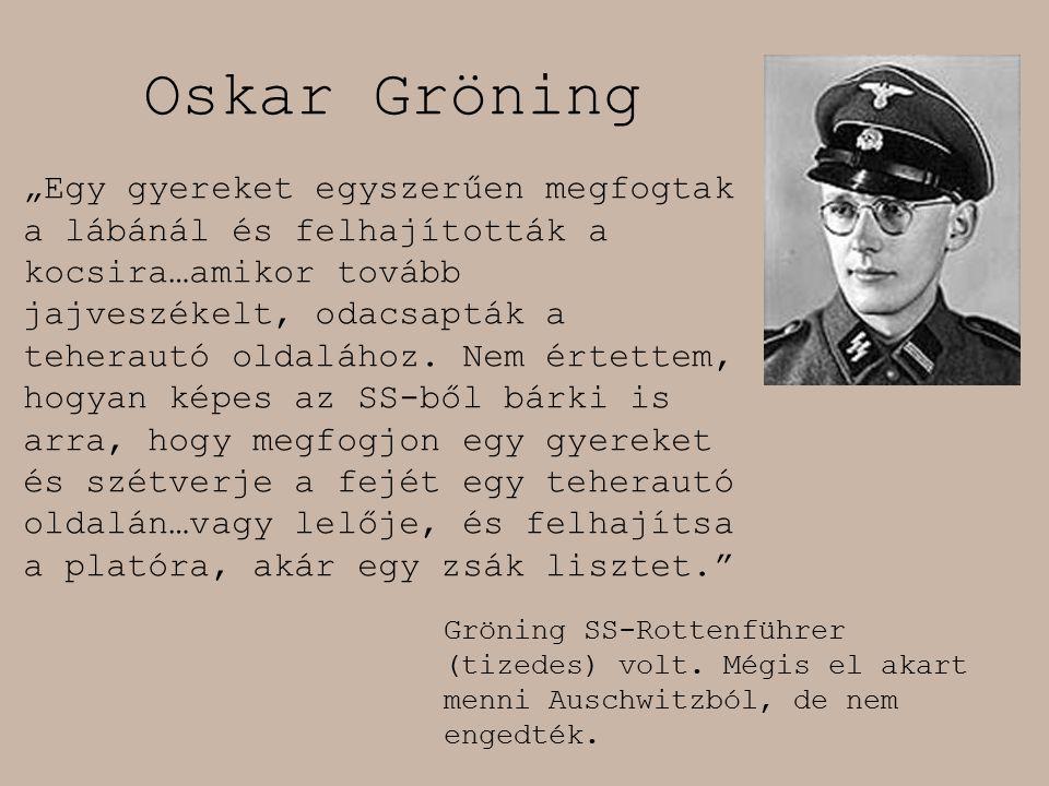 """Oskar Gröning """"Egy gyereket egyszerűen megfogtak a lábánál és felhajították a kocsira…amikor tovább jajveszékelt, odacsapták a teherautó oldalához. Ne"""