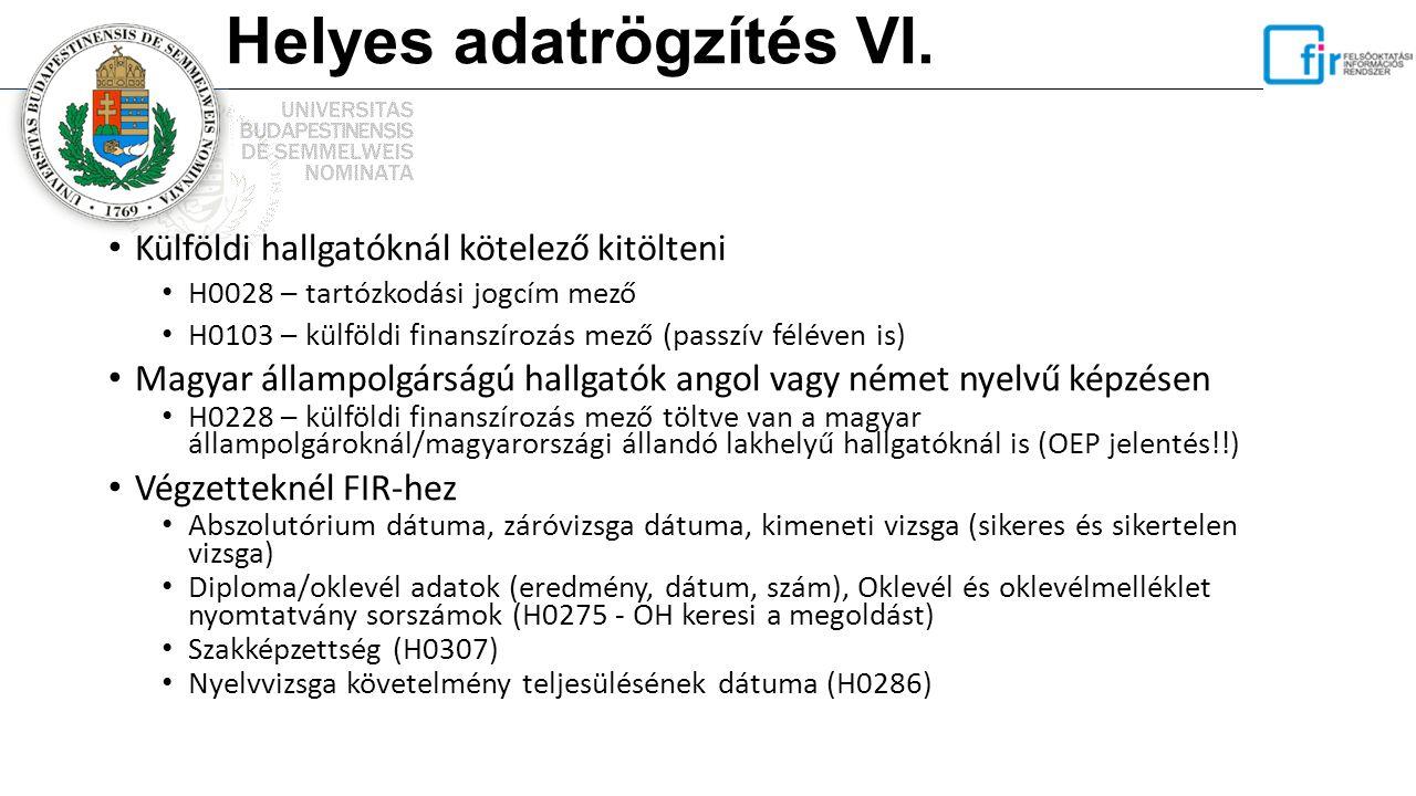 Helyes adatrögzítés VI. Külföldi hallgatóknál kötelező kitölteni H0028 – tartózkodási jogcím mező H0103 – külföldi finanszírozás mező (passzív féléven