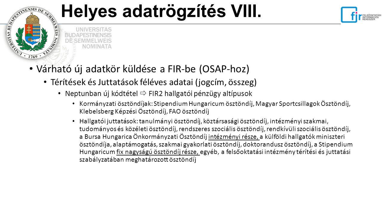 Helyes adatrögzítés VIII. Várható új adatkör küldése a FIR-be (OSAP-hoz) Térítések és Juttatások féléves adatai (jogcím, összeg) Neptunban új kódtétel