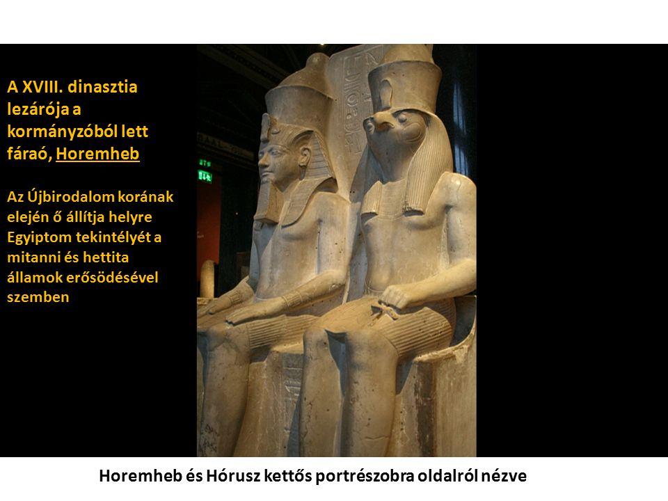 Horemheb és Hórusz kettős portrészobra oldalról nézve A XVIII. dinasztia lezárója a kormányzóból lett fáraó, Horemheb Az Újbirodalom korának elején ő