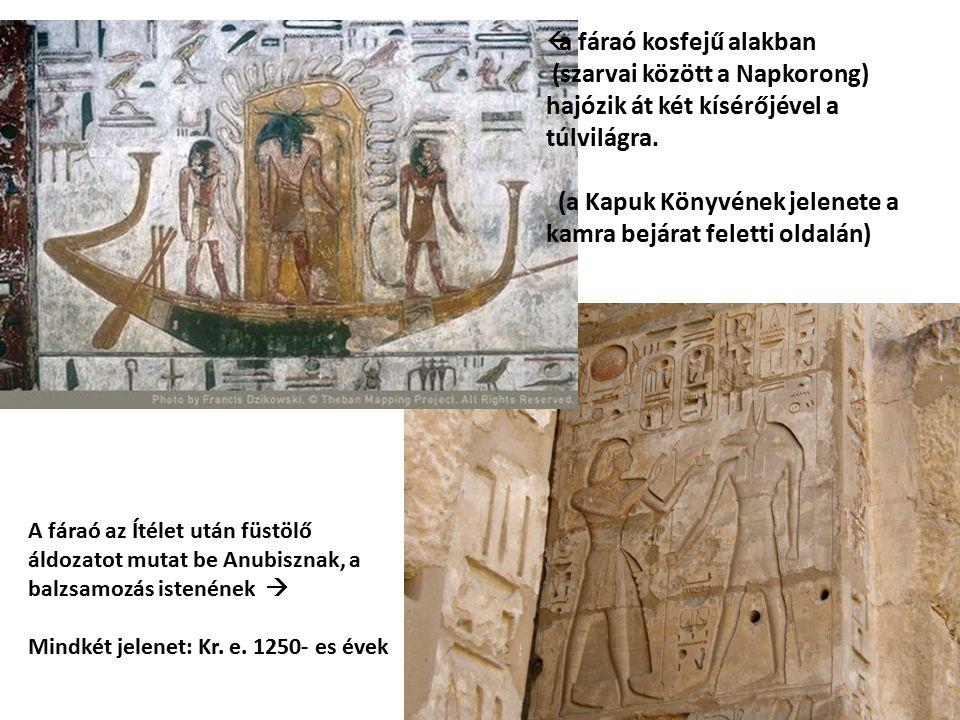  a fáraó kosfejű alakban (szarvai között a Napkorong) hajózik át két kísérőjével a túlvilágra. (a Kapuk Könyvének jelenete a kamra bejárat feletti ol
