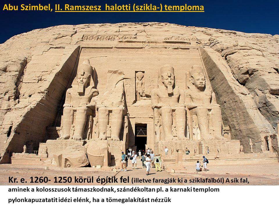 Abu Szimbel, II. Ramszesz halotti (szikla-) temploma Kr. e. 1260- 1250 körül építik fel (illetve faragják ki a sziklafalból) A sík fal, aminek a kolos